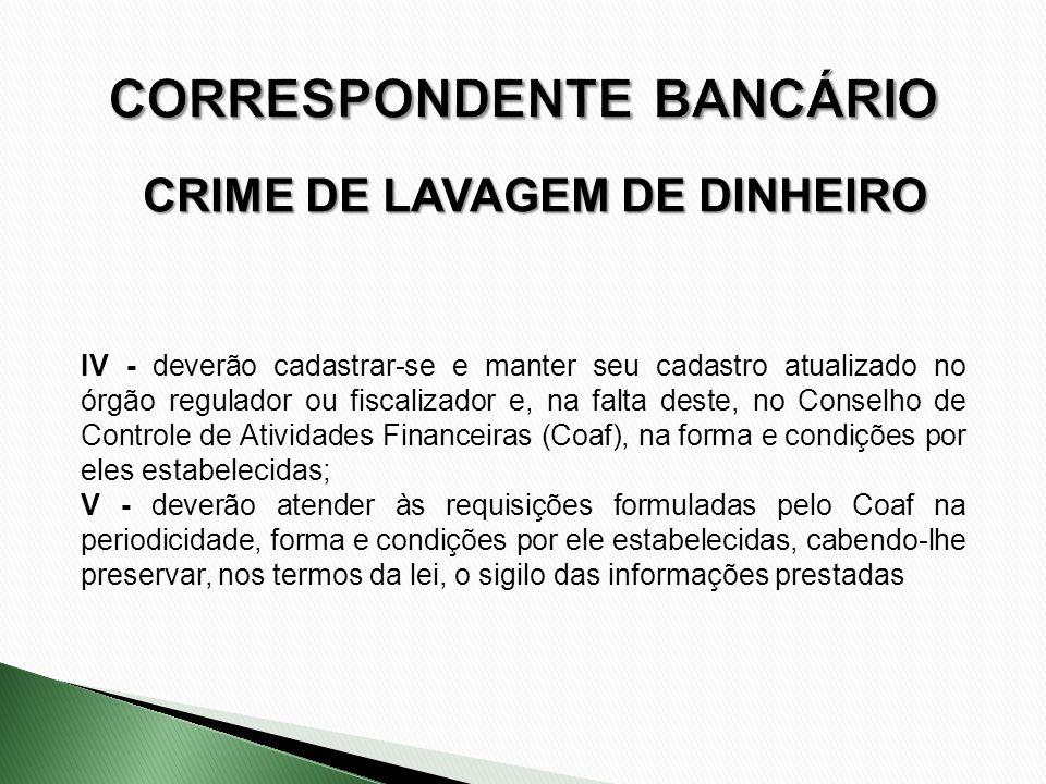 CRIME DE LAVAGEM DE DINHEIRO IV - deverão cadastrar-se e manter seu cadastro atualizado no órgão regulador ou fiscalizador e, na falta deste, no Conse