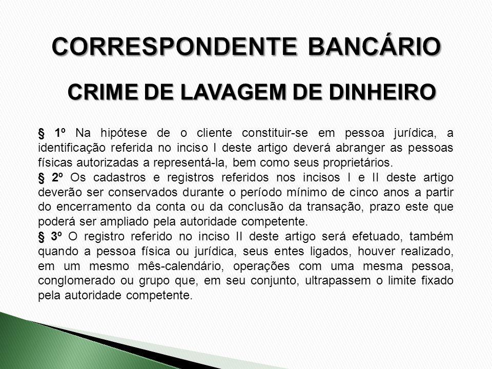 CRIME DE LAVAGEM DE DINHEIRO § 1º Na hipótese de o cliente constituir-se em pessoa jurídica, a identificação referida no inciso I deste artigo deverá