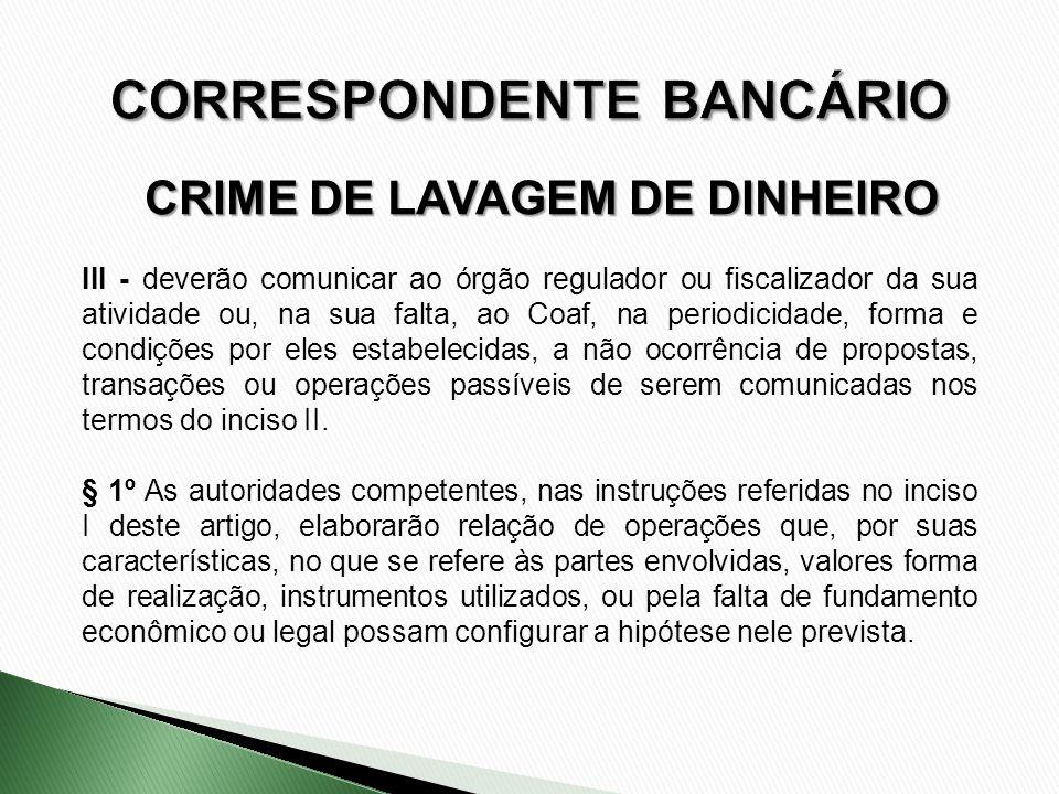 CRIME DE LAVAGEM DE DINHEIRO III - deverão comunicar ao órgão regulador ou fiscalizador da sua atividade ou, na sua falta, ao Coaf, na periodicidade,