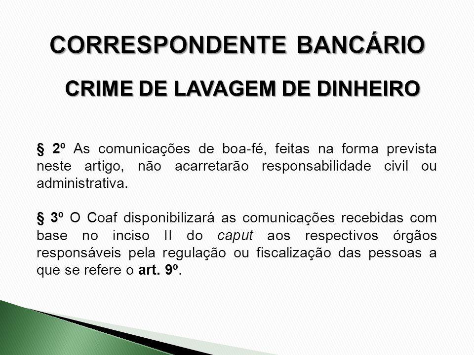 CRIME DE LAVAGEM DE DINHEIRO § 2º As comunicações de boa-fé, feitas na forma prevista neste artigo, não acarretarão responsabilidade civil ou administ
