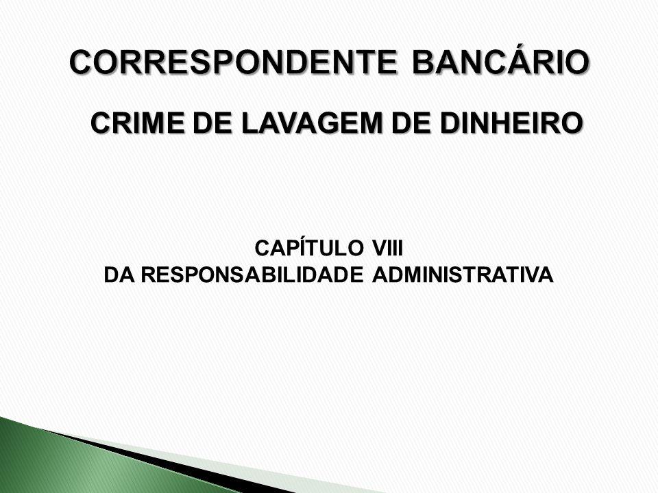 CRIME DE LAVAGEM DE DINHEIRO CAPÍTULO VIII DA RESPONSABILIDADE ADMINISTRATIVA