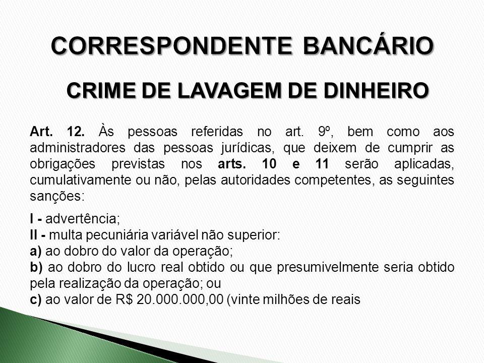 CRIME DE LAVAGEM DE DINHEIRO Art. 12. Às pessoas referidas no art. 9º, bem como aos administradores das pessoas jurídicas, que deixem de cumprir as ob