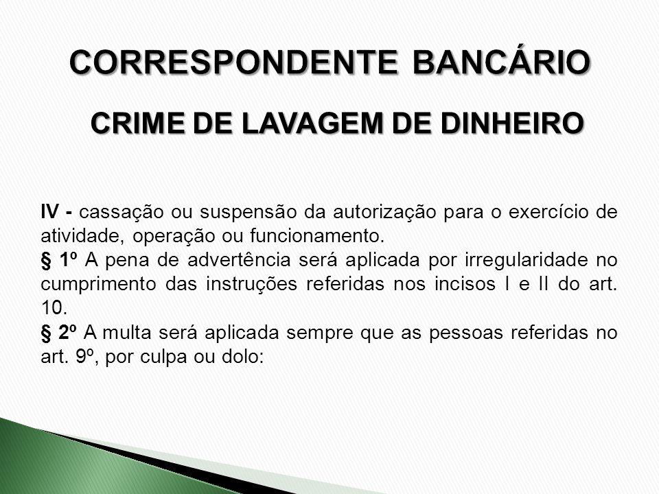 CRIME DE LAVAGEM DE DINHEIRO IV - cassação ou suspensão da autorização para o exercício de atividade, operação ou funcionamento. § 1º A pena de advert
