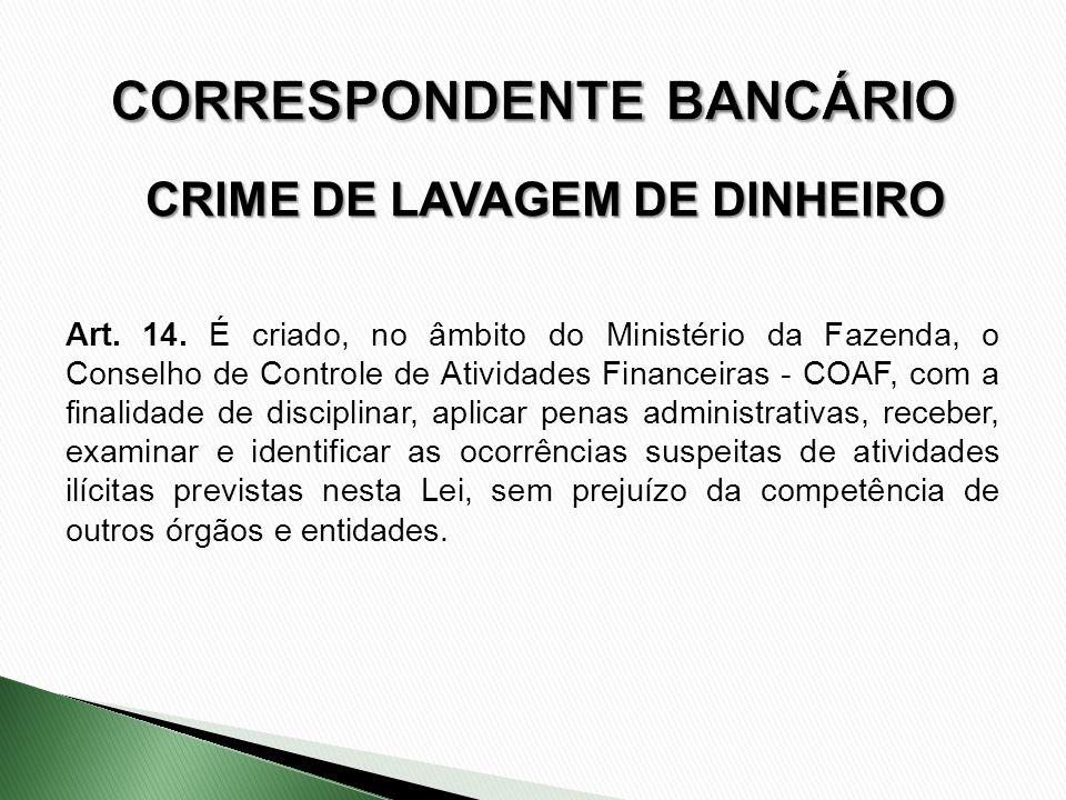 CRIME DE LAVAGEM DE DINHEIRO Art. 14. É criado, no âmbito do Ministério da Fazenda, o Conselho de Controle de Atividades Financeiras - COAF, com a fin