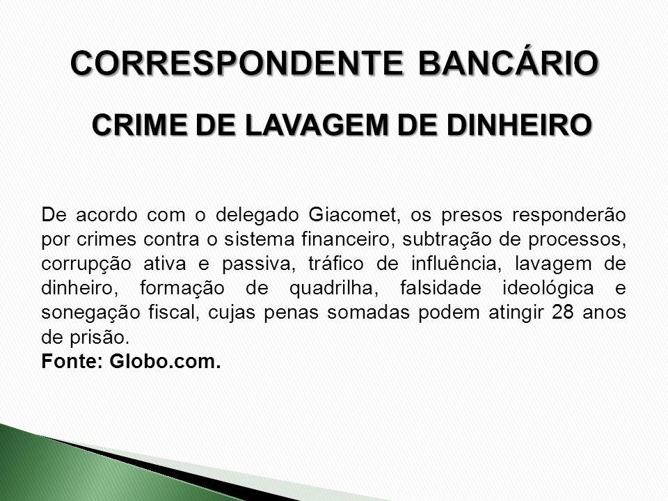 CRIME DE LAVAGEM DE DINHEIRO De acordo com o delegado Giacomet, os presos responderão por crimes contra o sistema financeiro, subtração de processos,