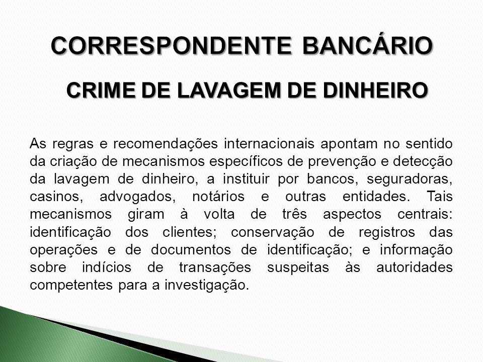 As regras e recomendações internacionais apontam no sentido da criação de mecanismos específicos de prevenção e detecção da lavagem de dinheiro, a ins