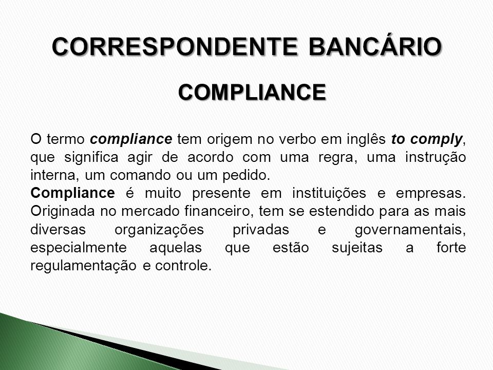 O termo compliance tem origem no verbo em inglês to comply, que significa agir de acordo com uma regra, uma instrução interna, um comando ou um pedido