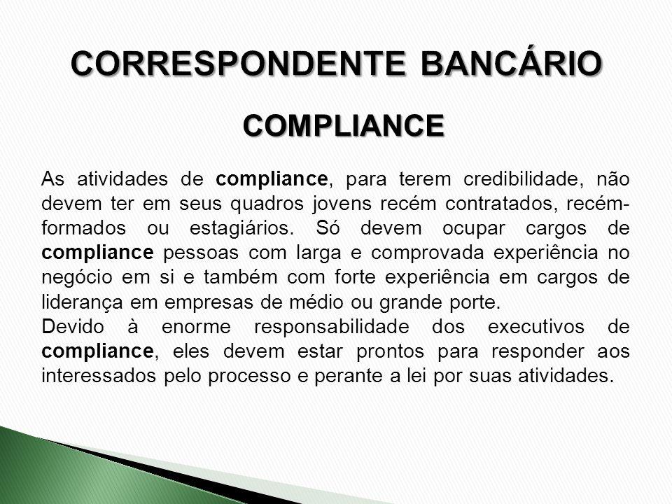 As atividades de compliance, para terem credibilidade, não devem ter em seus quadros jovens recém contratados, recém- formados ou estagiários. Só deve