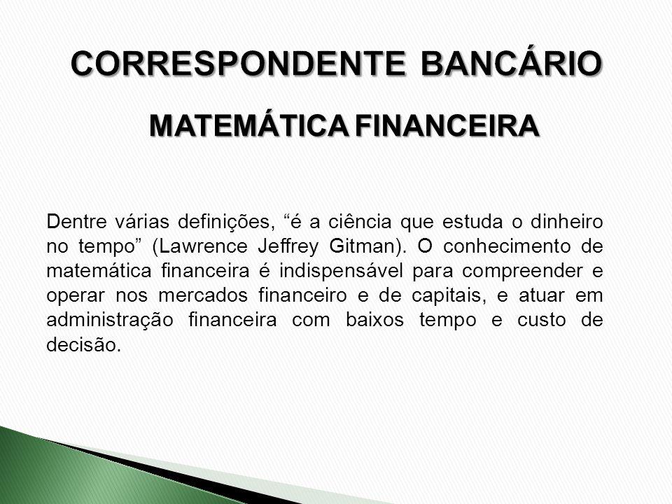 Dentre várias definições, é a ciência que estuda o dinheiro no tempo (Lawrence Jeffrey Gitman). O conhecimento de matemática financeira é indispensáve