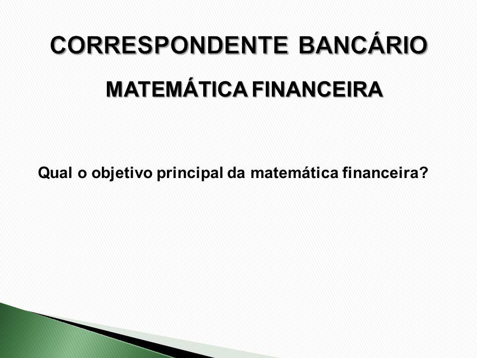 Qual o objetivo principal da matemática financeira? MATEMÁTICA FINANCEIRA