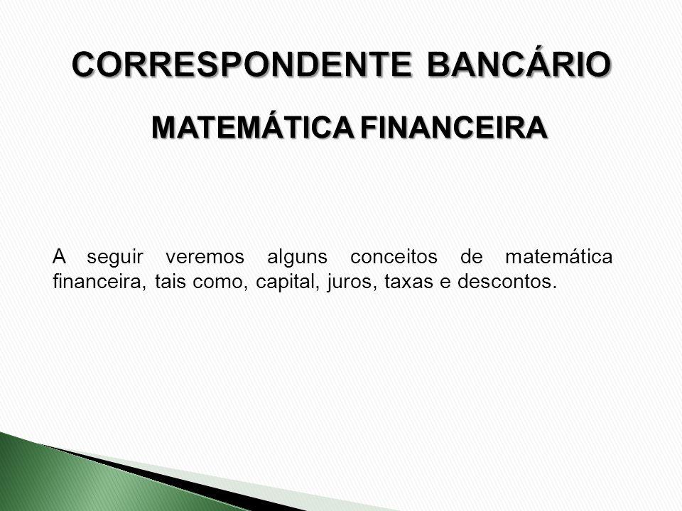 A seguir veremos alguns conceitos de matemática financeira, tais como, capital, juros, taxas e descontos. MATEMÁTICA FINANCEIRA