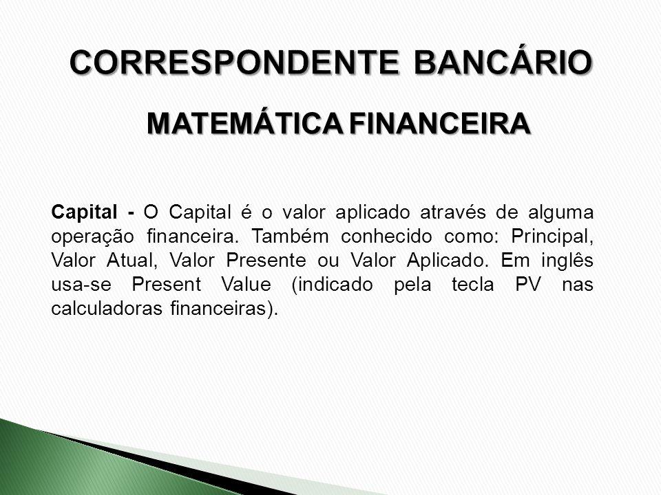 Capital - O Capital é o valor aplicado através de alguma operação financeira. Também conhecido como: Principal, Valor Atual, Valor Presente ou Valor A