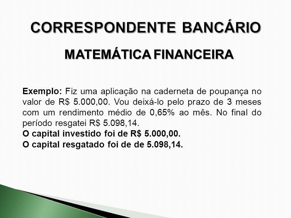 Exemplo: Fiz uma aplicação na caderneta de poupança no valor de R$ 5.000,00. Vou deixá-lo pelo prazo de 3 meses com um rendimento médio de 0,65% ao mê