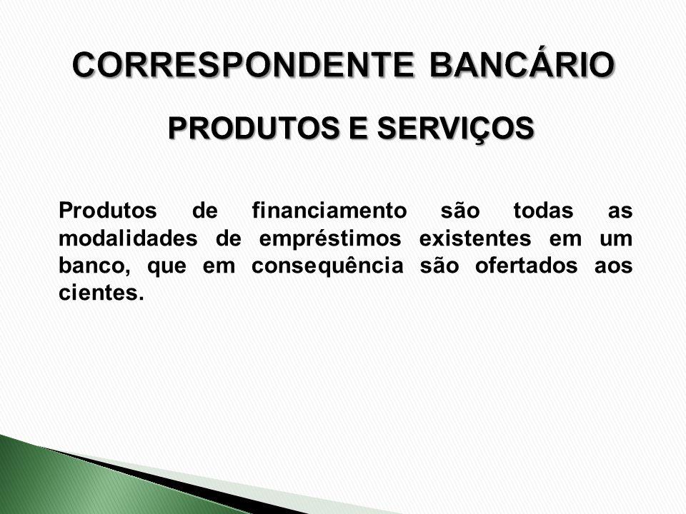 Produtos de financiamento são todas as modalidades de empréstimos existentes em um banco, que em consequência são ofertados aos cientes. PRODUTOS E SE