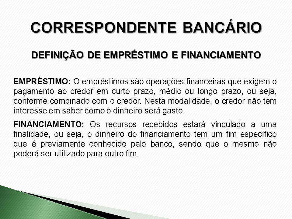 DEFINIÇÃO DE EMPRÉSTIMO E FINANCIAMENTO EMPRÉSTIMO: O empréstimos são operações financeiras que exigem o pagamento ao credor em curto prazo, médio ou
