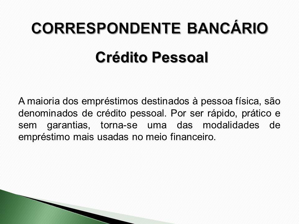 Crédito Pessoal A maioria dos empréstimos destinados à pessoa física, são denominados de crédito pessoal. Por ser rápido, prático e sem garantias, tor