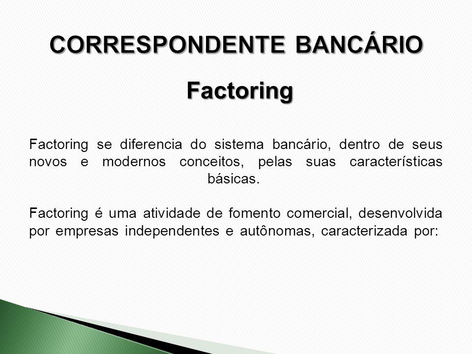 Factoring se diferencia do sistema bancário, dentro de seus novos e modernos conceitos, pelas suas características básicas. Factoring é uma atividade