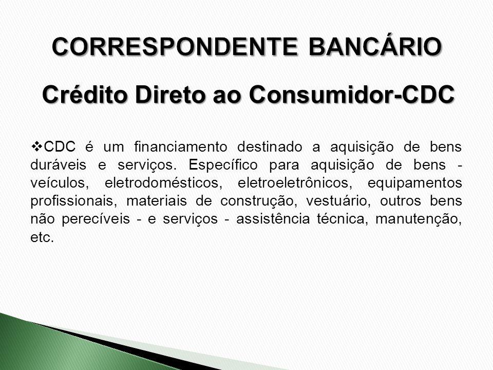 CDC é um financiamento destinado a aquisição de bens duráveis e serviços. Específico para aquisição de bens - veículos, eletrodomésticos, eletroeletrô