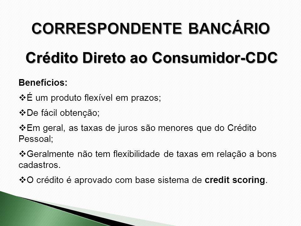 Benefícios: É um produto flexível em prazos; De fácil obtenção; Em geral, as taxas de juros são menores que do Crédito Pessoal; Geralmente não tem fle