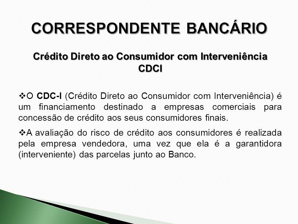 O CDC-I (Crédito Direto ao Consumidor com Interveniência) é um financiamento destinado a empresas comerciais para concessão de crédito aos seus consum