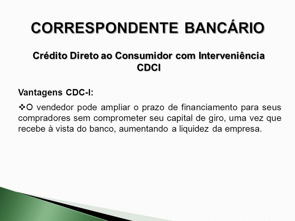 Vantagens CDC-I: O vendedor pode ampliar o prazo de financiamento para seus compradores sem comprometer seu capital de giro, uma vez que recebe à vist