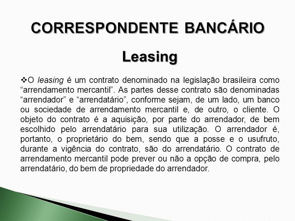 O leasing é um contrato denominado na legislação brasileira como arrendamento mercantil. As partes desse contrato são denominadas arrendador e arrenda