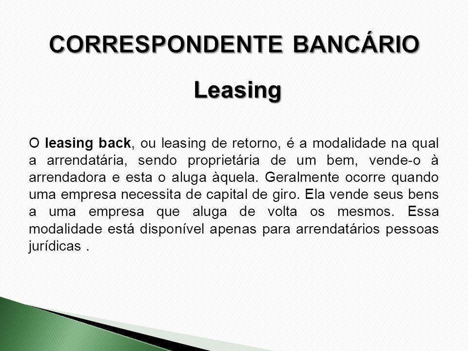 O leasing back, ou leasing de retorno, é a modalidade na qual a arrendatária, sendo proprietária de um bem, vende-o à arrendadora e esta o aluga àquel