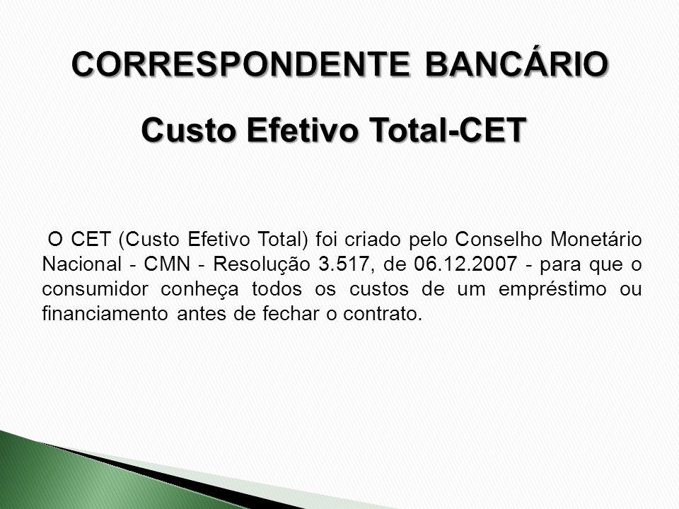O CET (Custo Efetivo Total) foi criado pelo Conselho Monetário Nacional - CMN - Resolução 3.517, de 06.12.2007 - para que o consumidor conheça todos o