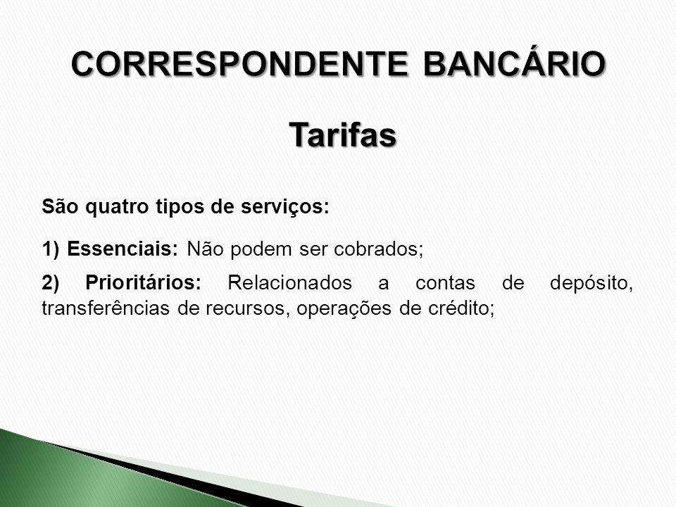 São quatro tipos de serviços: 1)Essenciais: Não podem ser cobrados; 2) Prioritários: Relacionados a contas de depósito, transferências de recursos, op