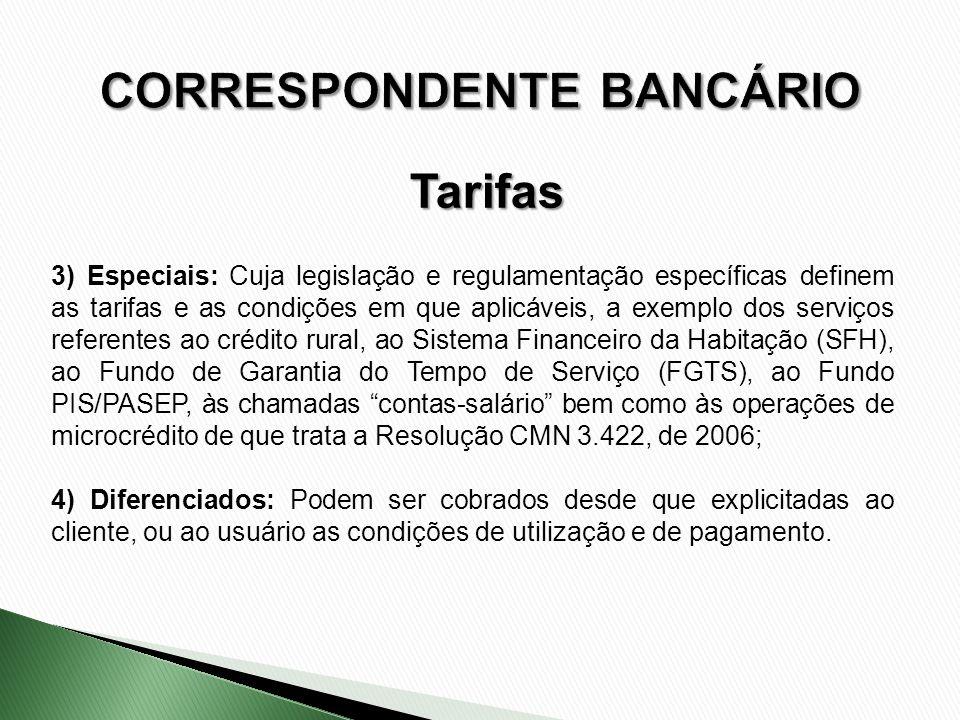 3) Especiais: Cuja legislação e regulamentação específicas definem as tarifas e as condições em que aplicáveis, a exemplo dos serviços referentes ao c