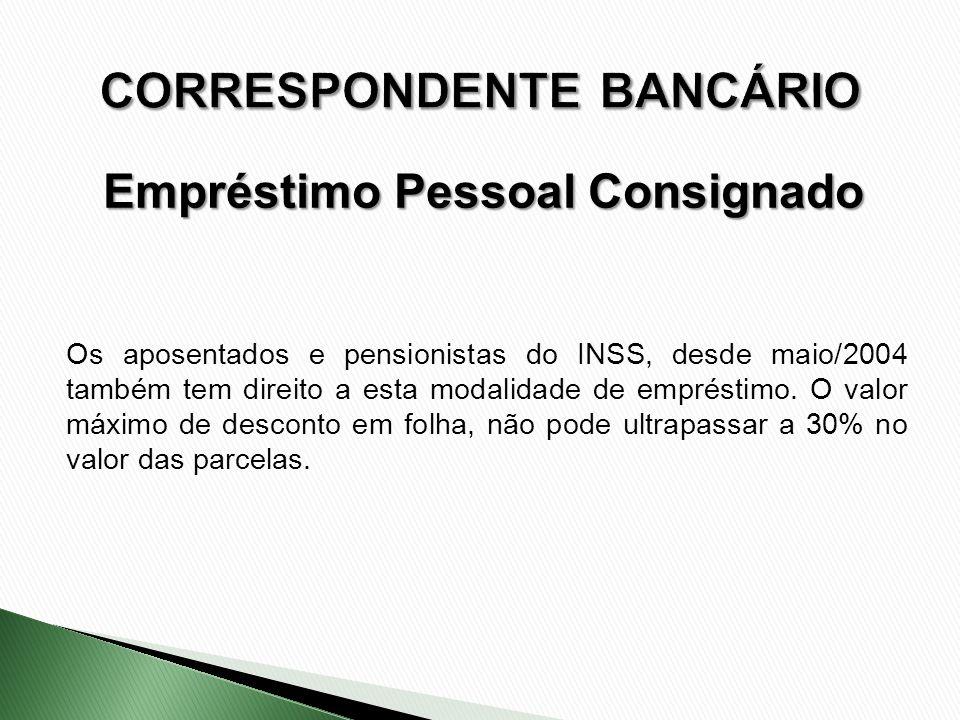Os aposentados e pensionistas do INSS, desde maio/2004 também tem direito a esta modalidade de empréstimo. O valor máximo de desconto em folha, não po