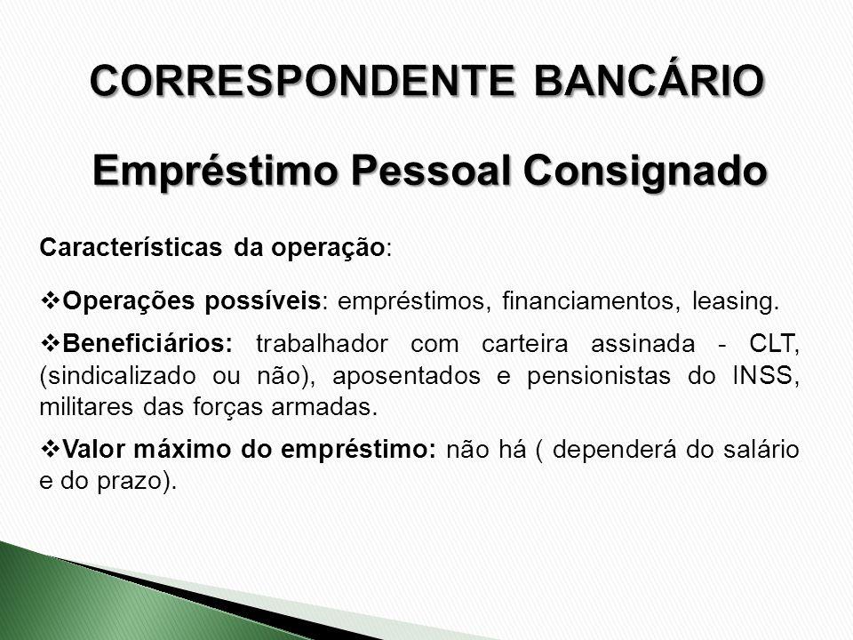 Características da operação: Operações possíveis: empréstimos, financiamentos, leasing. Beneficiários: trabalhador com carteira assinada - CLT, (sindi
