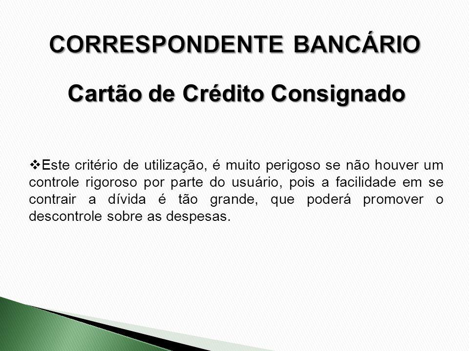 Este critério de utilização, é muito perigoso se não houver um controle rigoroso por parte do usuário, pois a facilidade em se contrair a dívida é tão