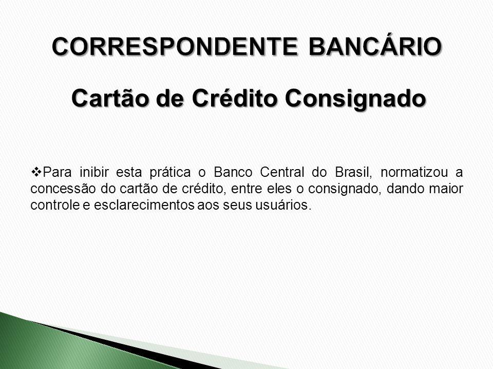 Para inibir esta prática o Banco Central do Brasil, normatizou a concessão do cartão de crédito, entre eles o consignado, dando maior controle e escla