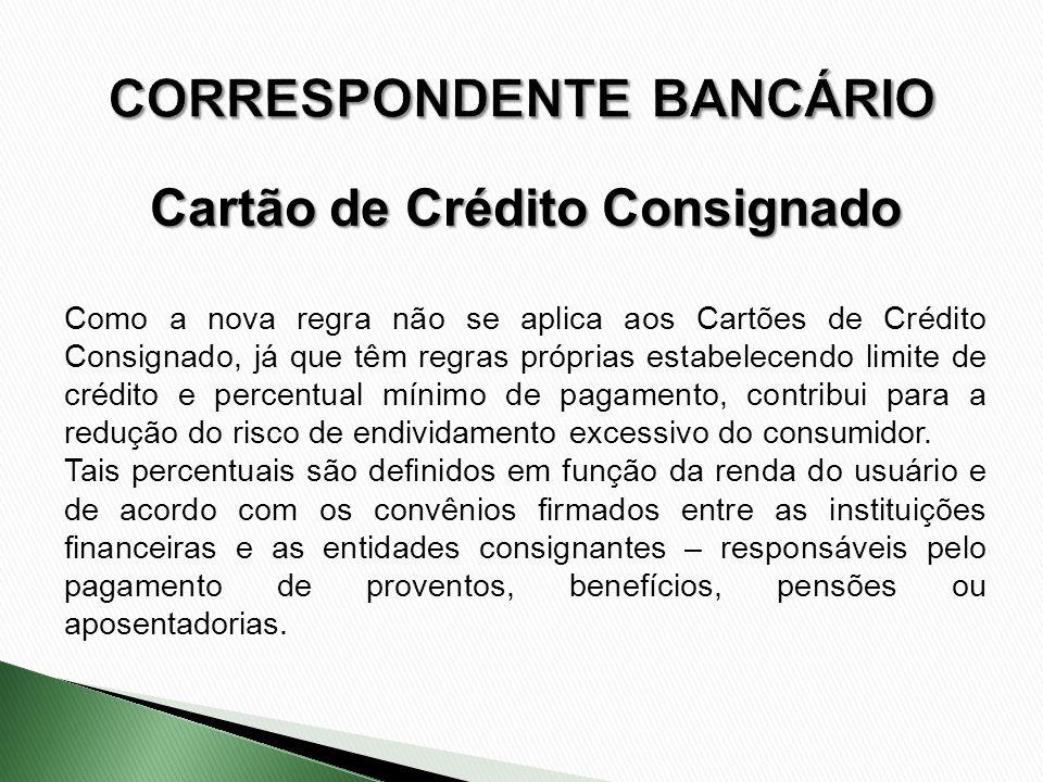 Como a nova regra não se aplica aos Cartões de Crédito Consignado, já que têm regras próprias estabelecendo limite de crédito e percentual mínimo de p