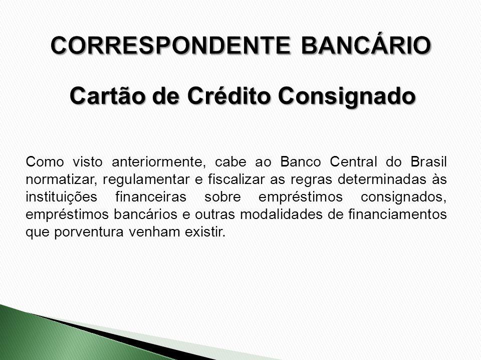 Como visto anteriormente, cabe ao Banco Central do Brasil normatizar, regulamentar e fiscalizar as regras determinadas às instituições financeiras sob