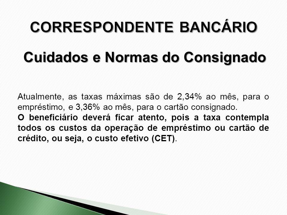 Atualmente, as taxas máximas são de 2,34% ao mês, para o empréstimo, e 3,36% ao mês, para o cartão consignado. O beneficiário deverá ficar atento, poi