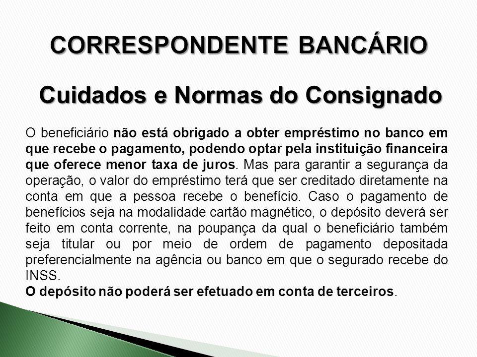 O beneficiário não está obrigado a obter empréstimo no banco em que recebe o pagamento, podendo optar pela instituição financeira que oferece menor ta