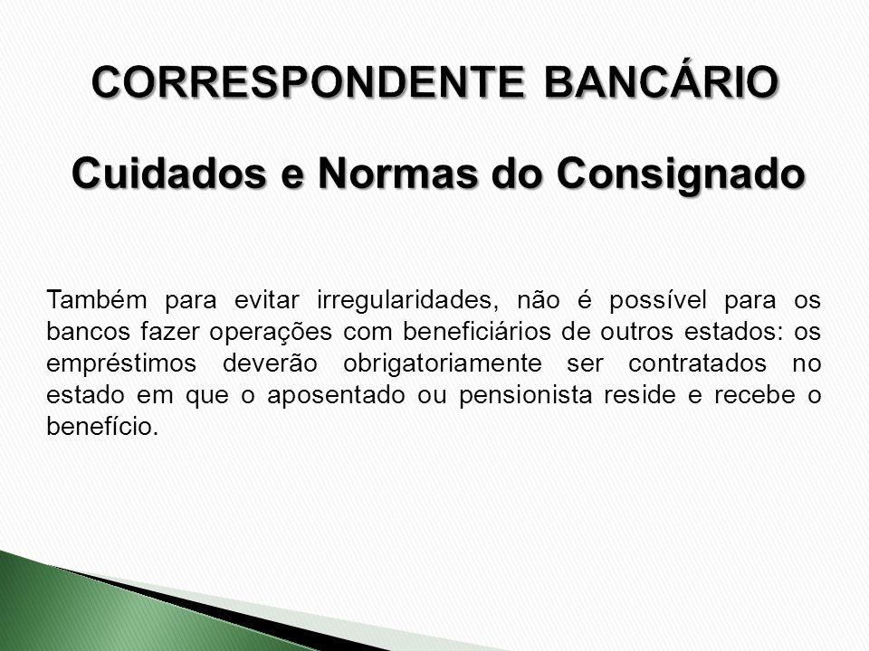 Também para evitar irregularidades, não é possível para os bancos fazer operações com beneficiários de outros estados: os empréstimos deverão obrigato