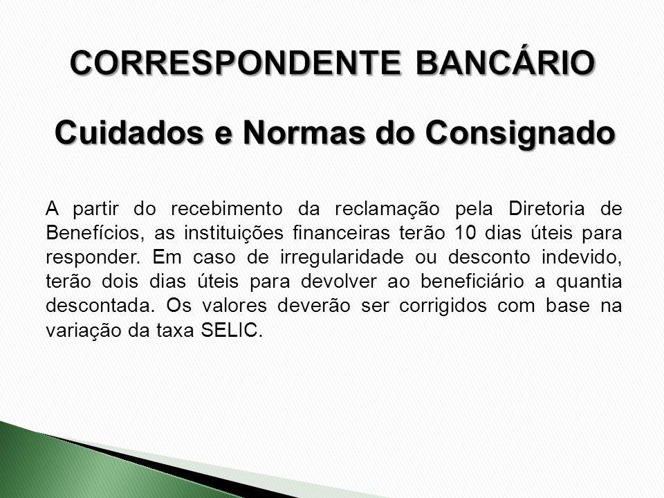 A partir do recebimento da reclamação pela Diretoria de Benefícios, as instituições financeiras terão 10 dias úteis para responder. Em caso de irregul