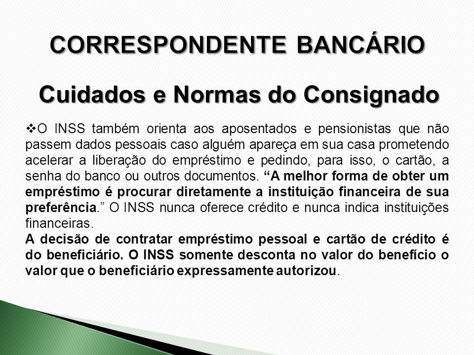O INSS também orienta aos aposentados e pensionistas que não passem dados pessoais caso alguém apareça em sua casa prometendo acelerar a liberação do