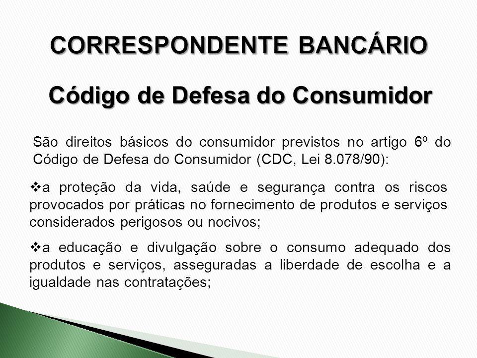 São direitos básicos do consumidor previstos no artigo 6º do Código de Defesa do Consumidor (CDC, Lei 8.078/90): a proteção da vida, saúde e segurança