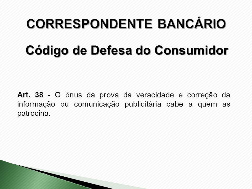 Art. 38 - O ônus da prova da veracidade e correção da informação ou comunicação publicitária cabe a quem as patrocina. Código de Defesa do Consumidor
