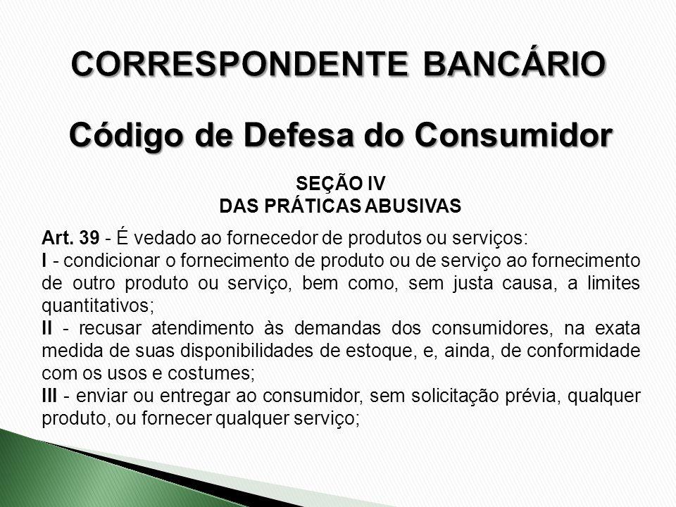 SEÇÃO IV DAS PRÁTICAS ABUSIVAS Art. 39 - É vedado ao fornecedor de produtos ou serviços: I - condicionar o fornecimento de produto ou de serviço ao fo