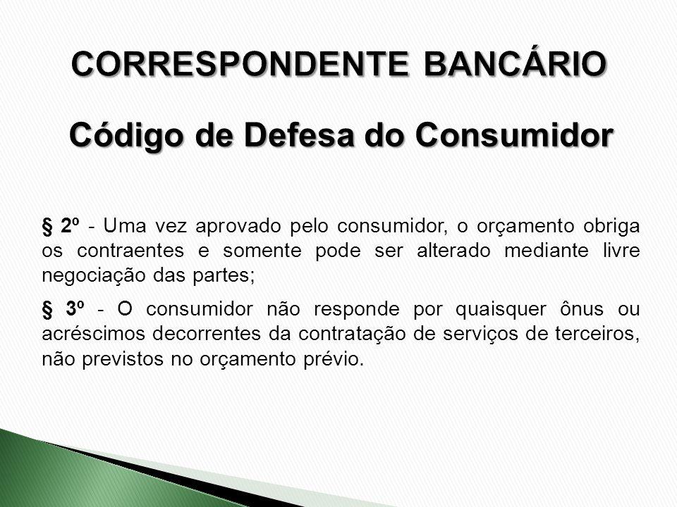 § 2º - Uma vez aprovado pelo consumidor, o orçamento obriga os contraentes e somente pode ser alterado mediante livre negociação das partes; § 3º - O
