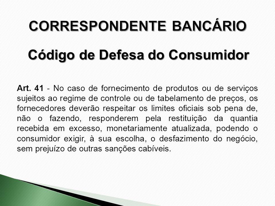 Art. 41 - No caso de fornecimento de produtos ou de serviços sujeitos ao regime de controle ou de tabelamento de preços, os fornecedores deverão respe