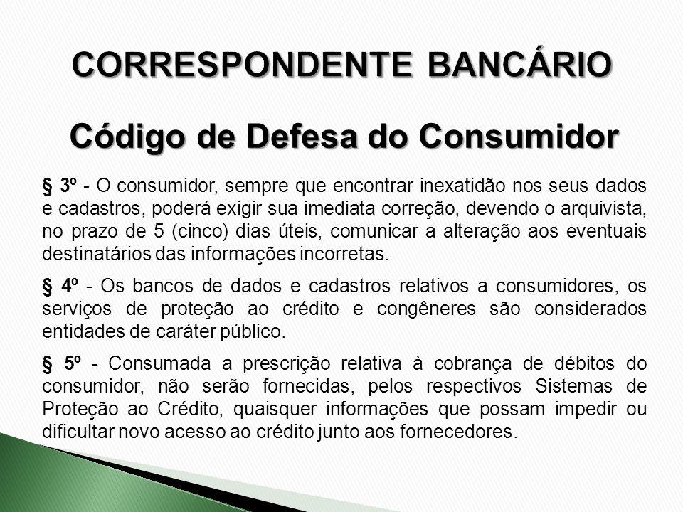§ 3º - O consumidor, sempre que encontrar inexatidão nos seus dados e cadastros, poderá exigir sua imediata correção, devendo o arquivista, no prazo d