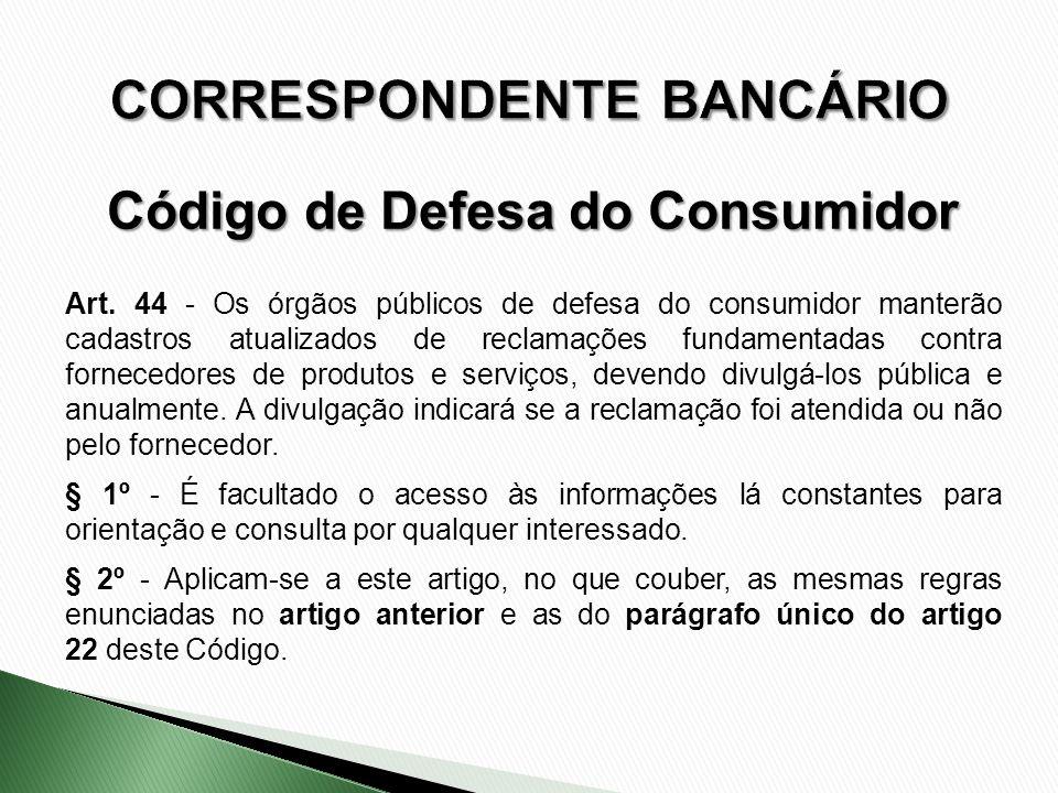 Art. 44 - Os órgãos públicos de defesa do consumidor manterão cadastros atualizados de reclamações fundamentadas contra fornecedores de produtos e ser