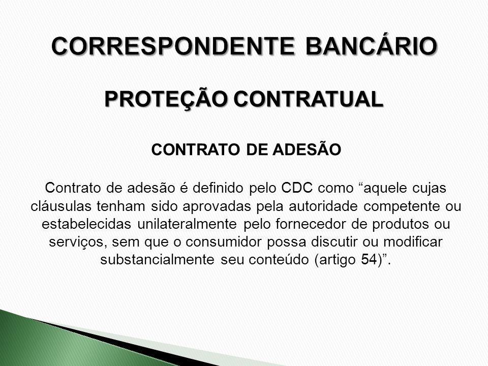 CONTRATO DE ADESÃO Contrato de adesão é definido pelo CDC como aquele cujas cláusulas tenham sido aprovadas pela autoridade competente ou estabelecida