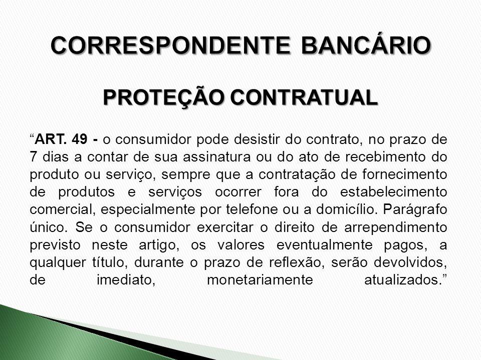 ART. 49 - o consumidor pode desistir do contrato, no prazo de 7 dias a contar de sua assinatura ou do ato de recebimento do produto ou serviço, sempre
